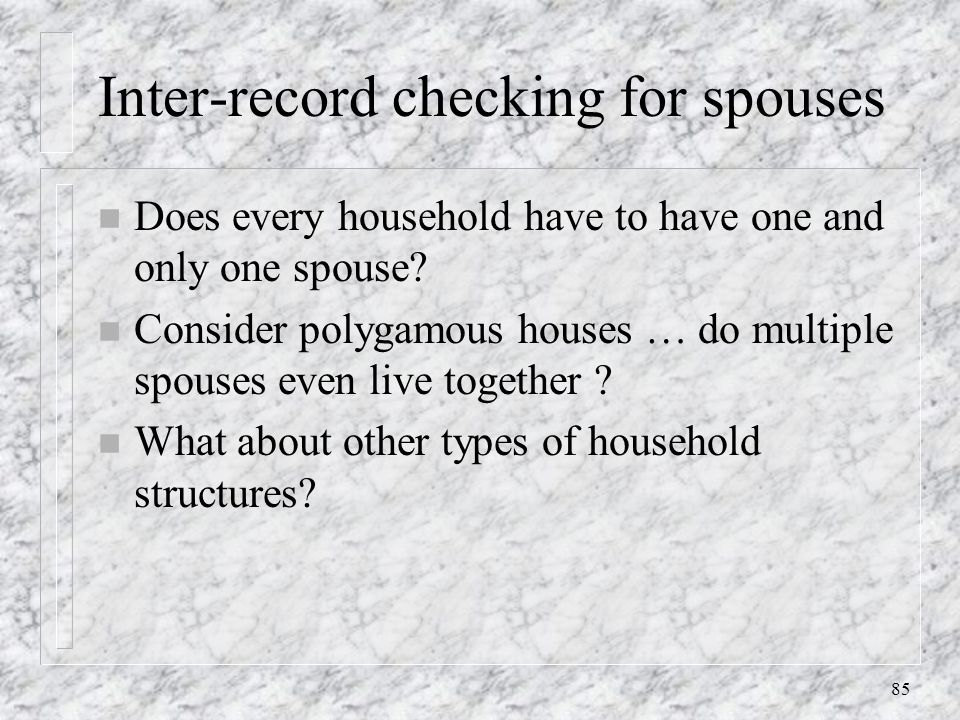 85 Inter-record checking for spouses n Does every household have to have one and only one spouse.