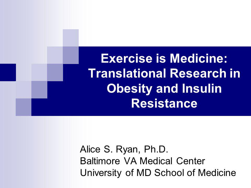 Exercise is Medicine: Translational Research in Obesity and Insulin Resistance Alice S.