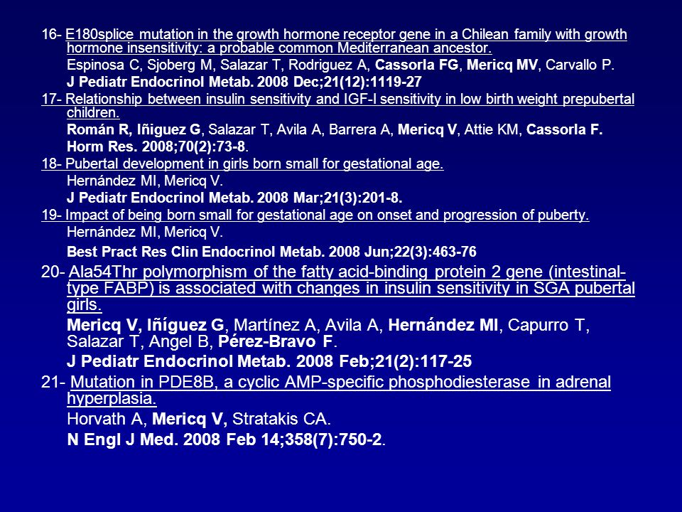 16- E180splice mutation in the growth hormone receptor gene in a Chilean family with growth hormone insensitivity: a probable common Mediterranean ancestor.E180splice mutation in the growth hormone receptor gene in a Chilean family with growth hormone insensitivity: a probable common Mediterranean ancestor.