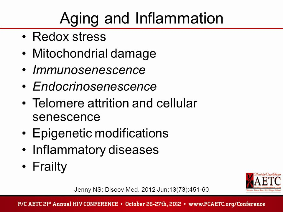 Immunosenescence Accumulation of molecular and cellular defects due to oxidative damage Thymic involution –Reduced levels of naïve T cells impairs response to new infection –Reduced capacity of adaptive responses to previously seen antigens (memory T cells) Chronic inflammation from poor immune function and continued exposure to new antigens –Increased cytokine production by senescent cells Jenny NS; Discov Med.