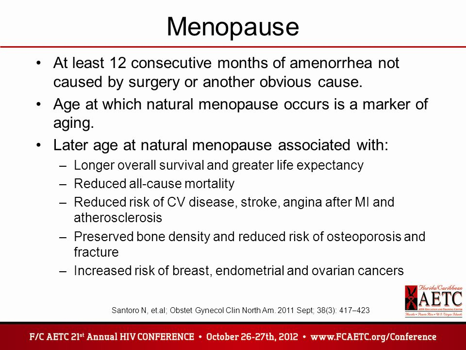 Menopause Consistent factors related to earlier age at menopause: Low socioeconomic status, low parity, not using contraceptives, active smoking, HIV (1) Inconsistent factors: Race, ethnicity, BMI or body composition, physical activity, diet (1) Adiposity and menopause: Inconclusive, symptoms are more related to higher BMI but difficult to distinguish if increased morbidity due to obesity versus menopause (2) 1.Gold EB; Obstet Gynecol Clin North Am.