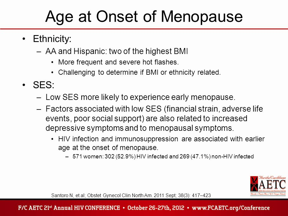 Ms Study HIV infection and immunosuppression are associated with earlier age at the onset of menopause –HIV infection –Drug use –Physical activity Degree of immunosuppression plays an important role