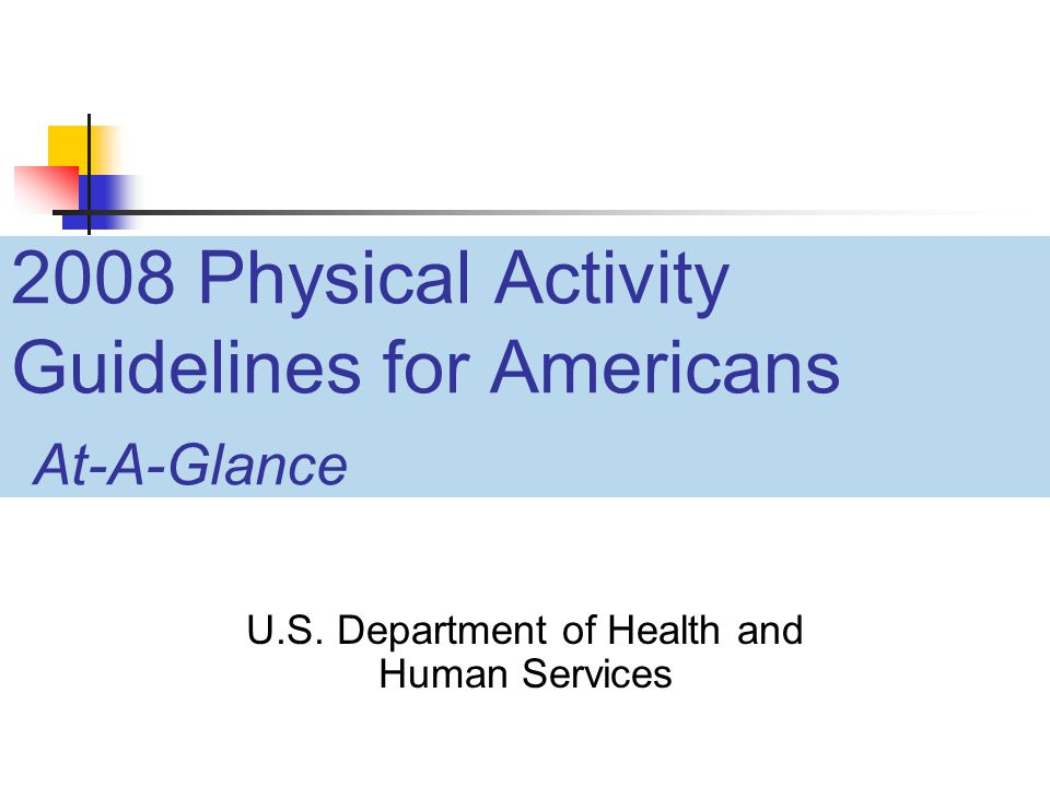 2008 Physical Activity Guidelines for Americans At-A-Glance U.S.