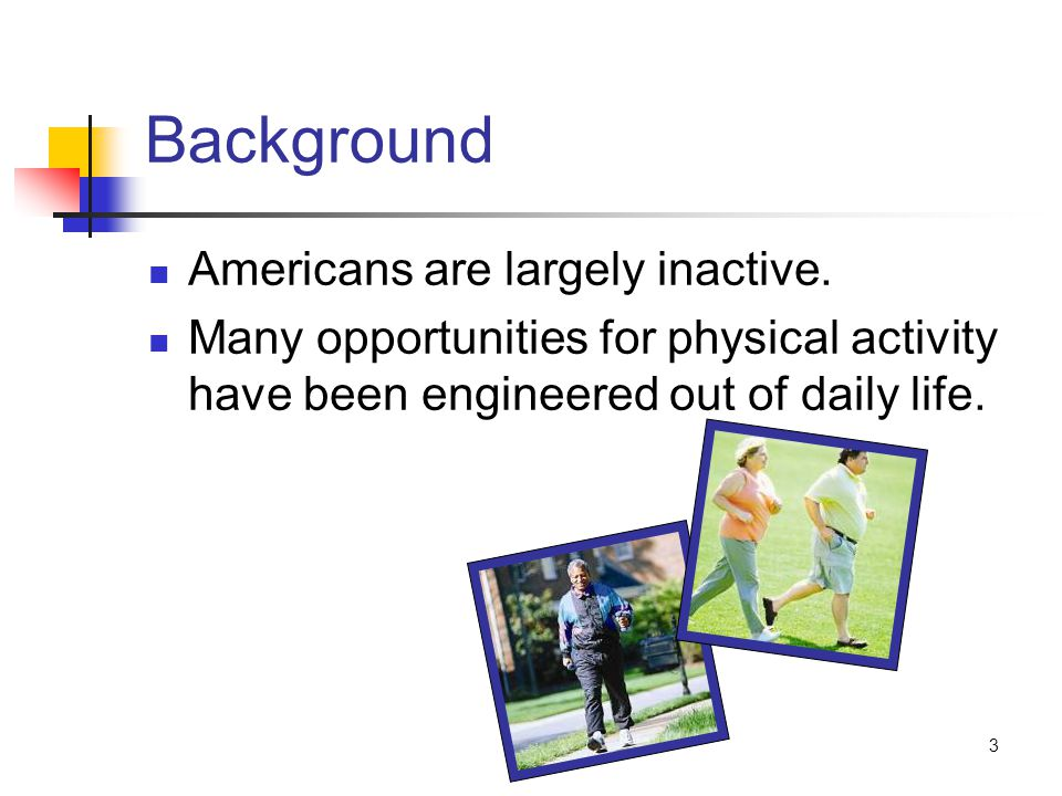 3 Background Americans are largely inactive.