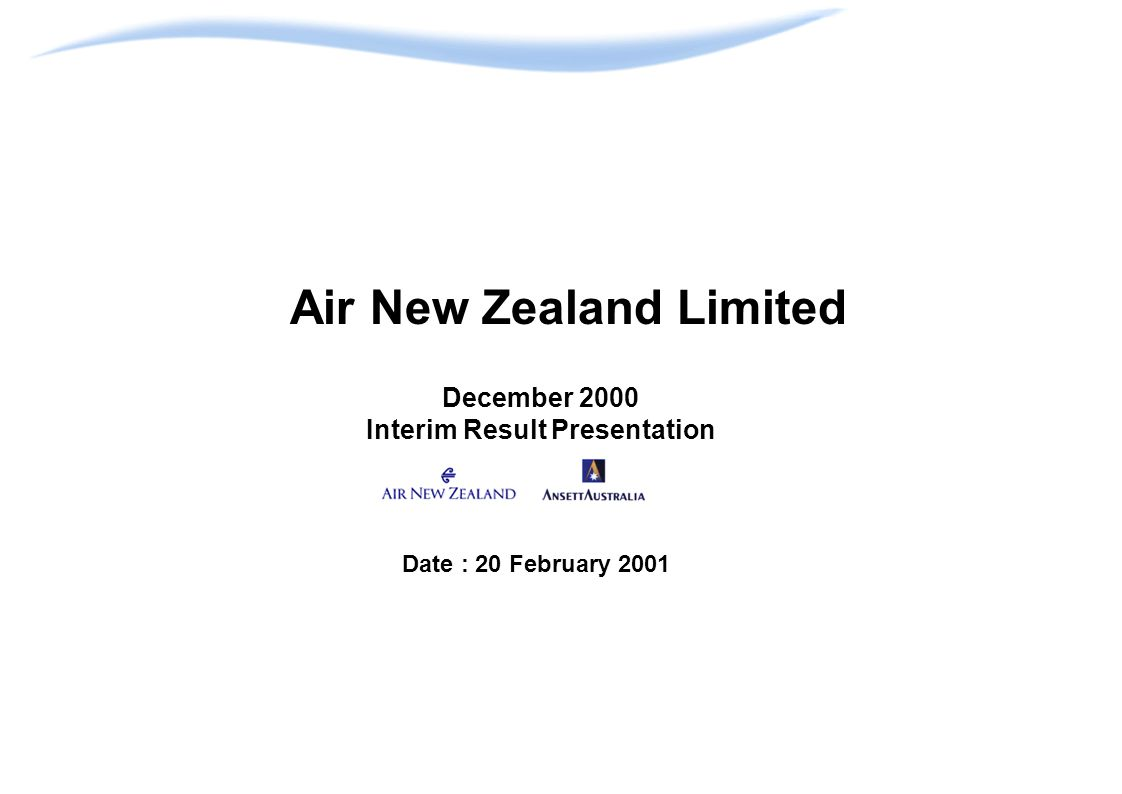 Air New Zealand Limited December 2000 Interim Result Presentation Date : 20 February 2001