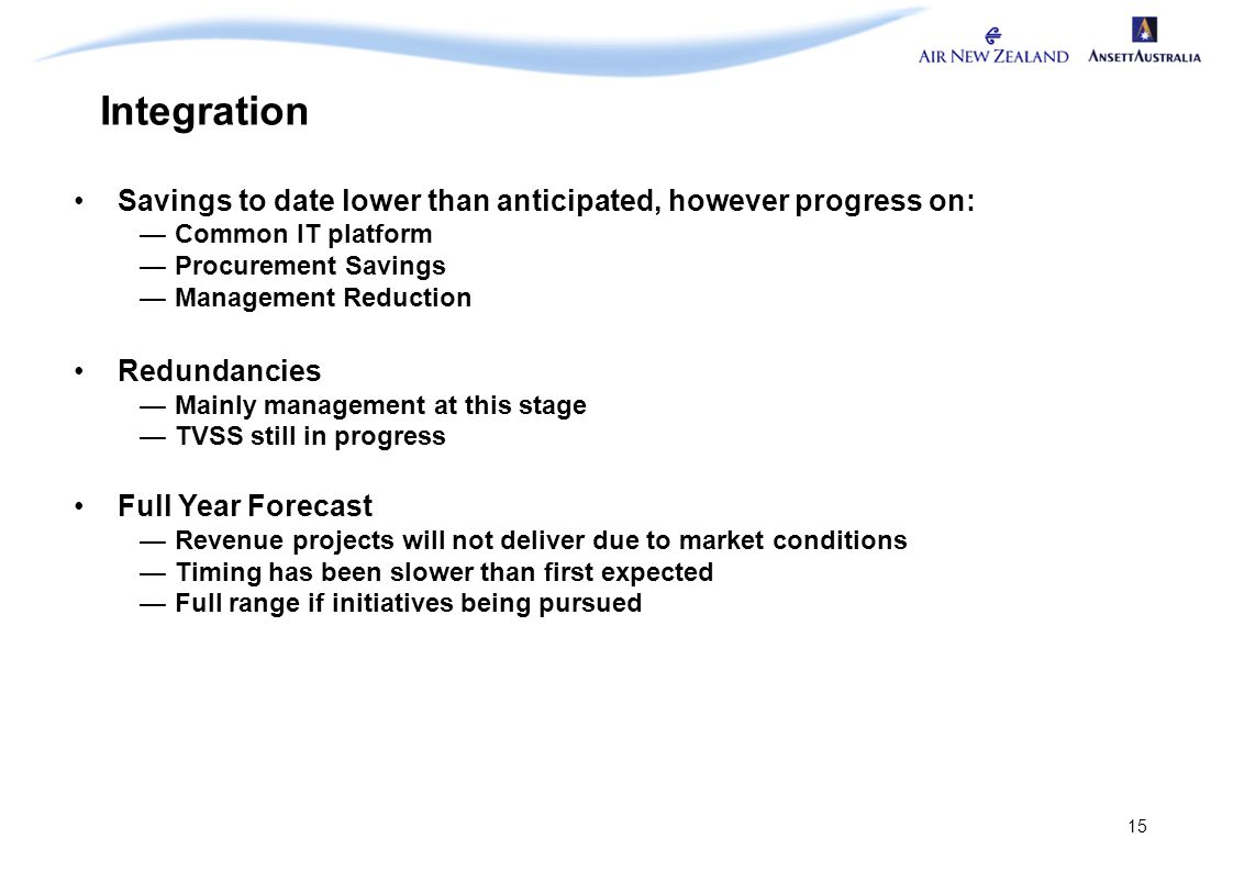 15 Integration Savings to date lower than anticipated, however progress on: —Common IT platform —Procurement Savings —Management Reduction Redundancie