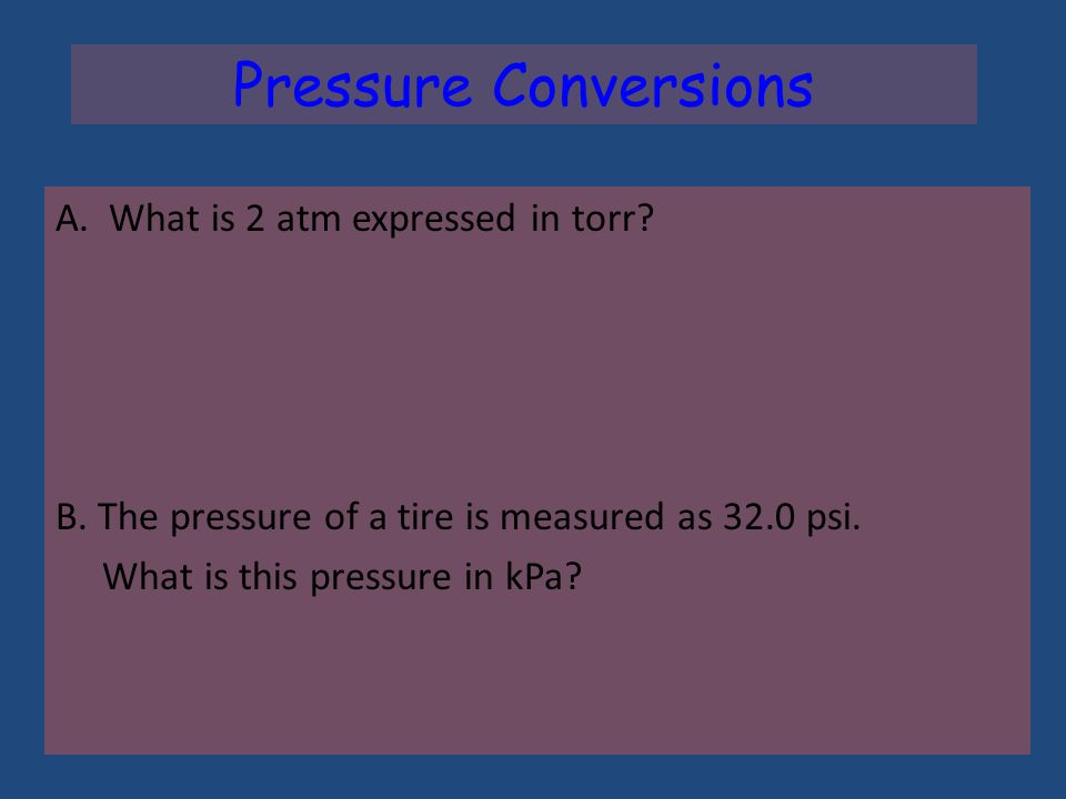 Pressure Conversions A. What is 475 mm Hg expressed in atm.