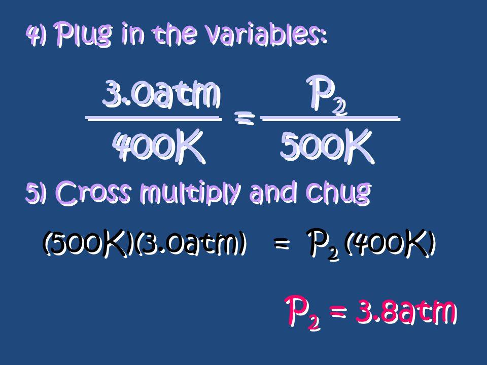 T and P = Gay-Lussac's Law  T 1 = 127°C + 273 = 400K  P 1 = 3.0 atm  T 2 = 227°C + 273 = 500K  P 2 = .