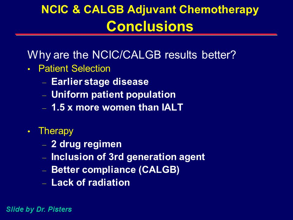 NCIC & CALGB Adjuvant Chemotherapy Conclusions Why are the NCIC/CALGB results better.
