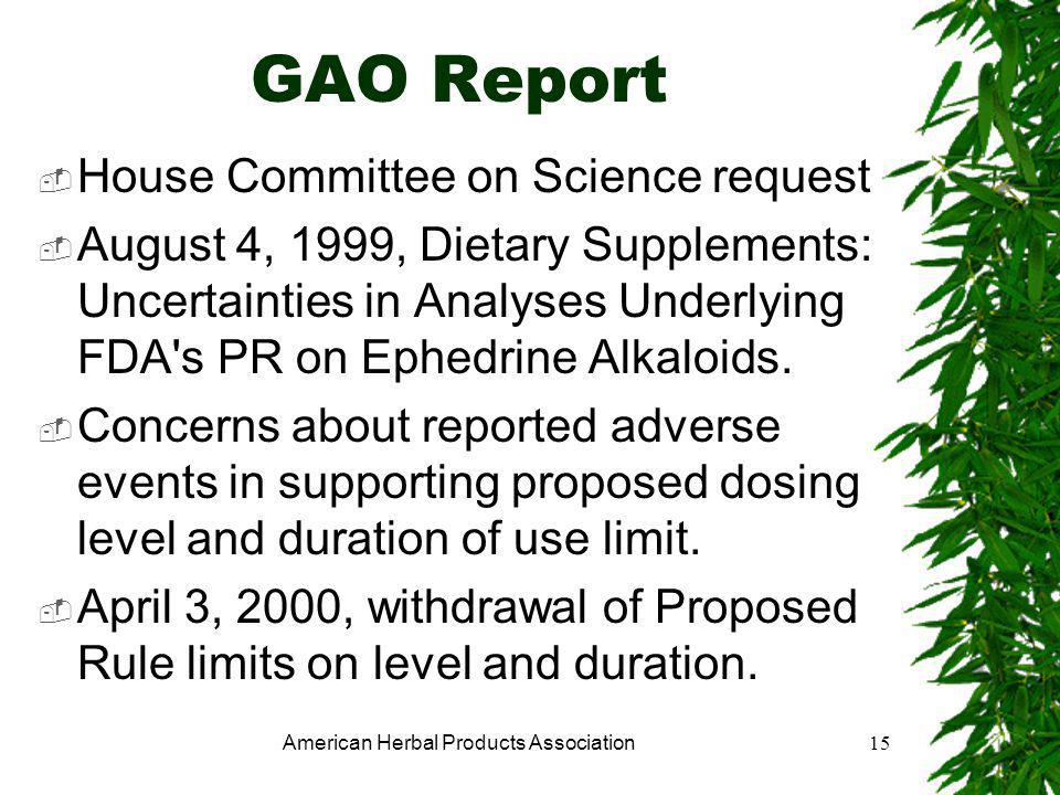 American Herbal Products Association15 GAO Report  House Committee on Science request  August 4, 1999, Dietary Supplements: Uncertainties in Analyses Underlying FDA s PR on Ephedrine Alkaloids.