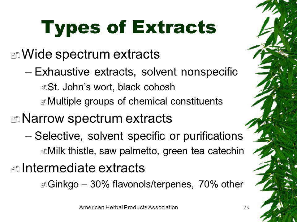 American Herbal Products Association29 Types of Extracts  Wide spectrum extracts –Exhaustive extracts, solvent nonspecific  St.