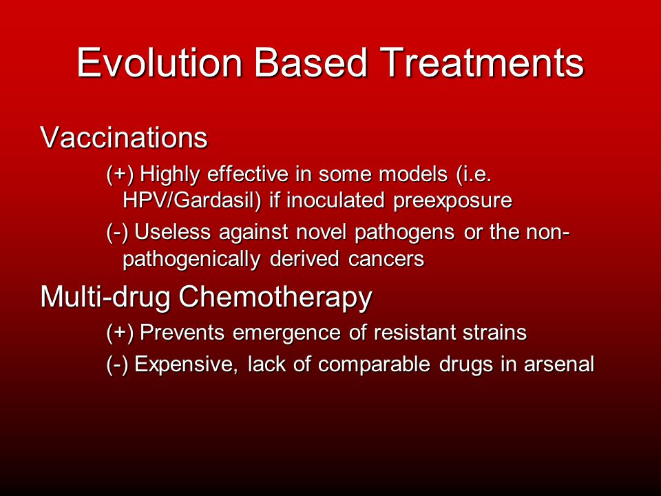 Evolution Based Treatments Vaccinations (+) Highly effective in some models (i.e.