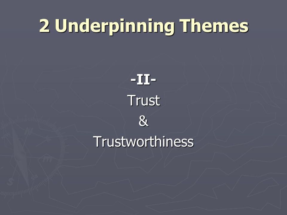 2 Underpinning Themes -II-Trust&Trustworthiness