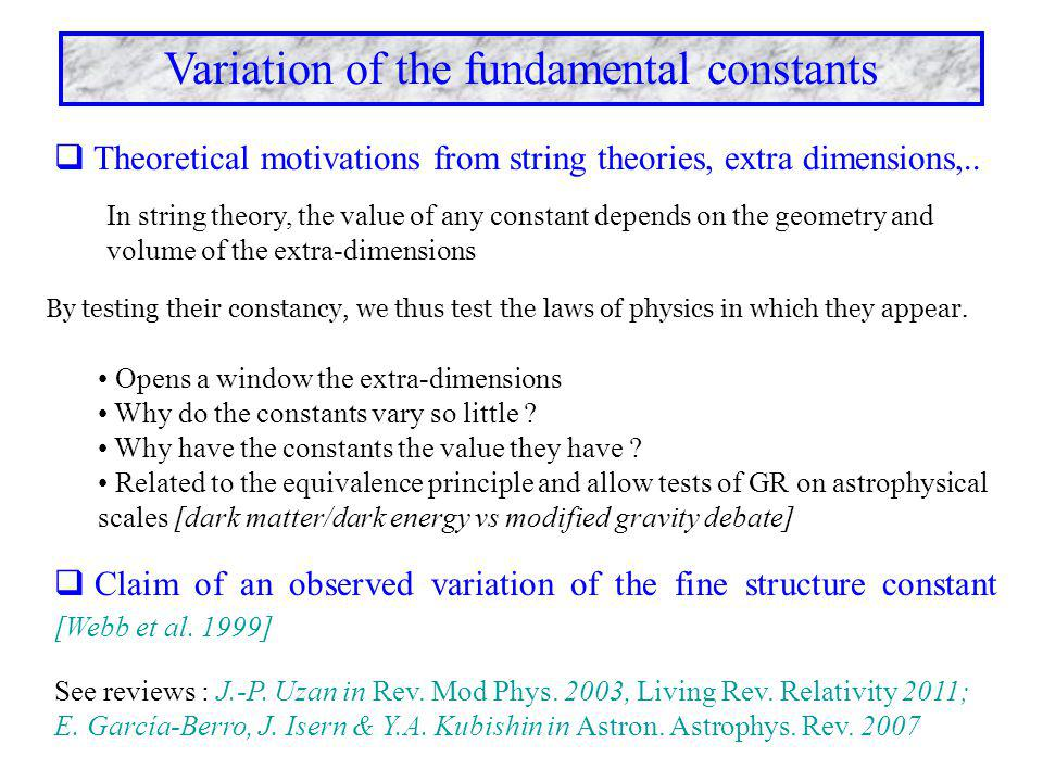Variation of the fundamental constants  Theoretical motivations from string theories, extra dimensions,.. In string theory, the value of any constant