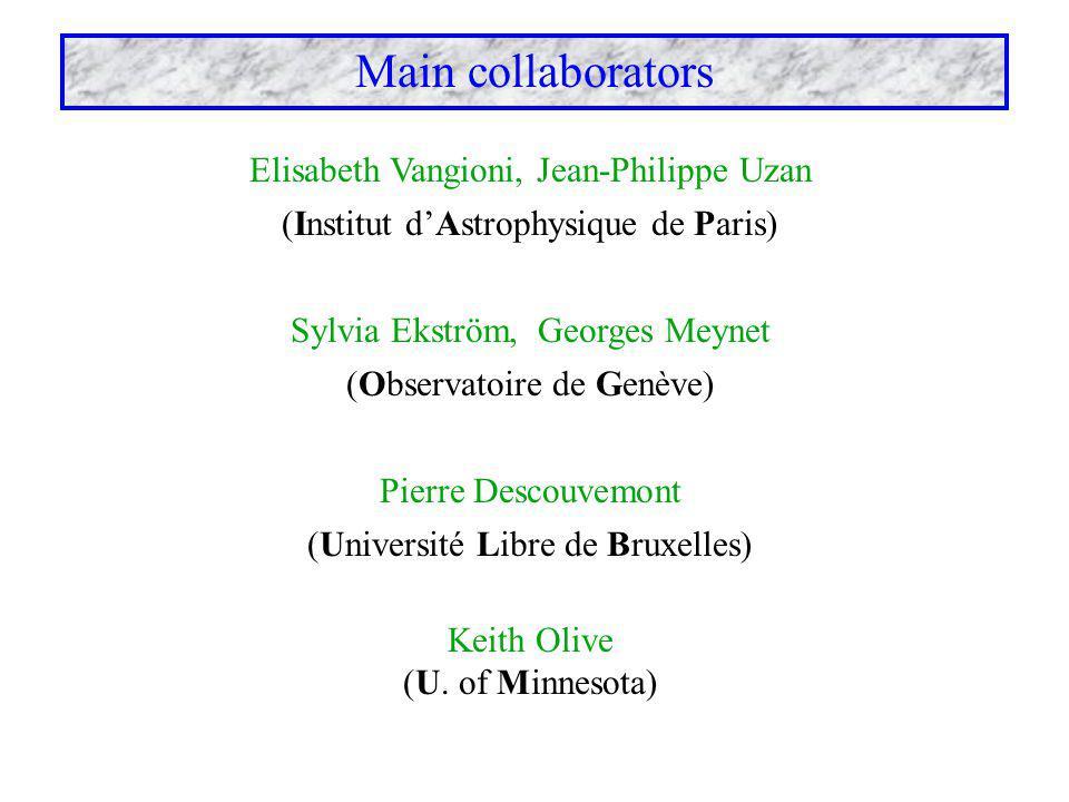 Main collaborators Elisabeth Vangioni, Jean-Philippe Uzan (Institut d'Astrophysique de Paris) Sylvia Ekström, Georges Meynet (Observatoire de Genève) Pierre Descouvemont (Université Libre de Bruxelles) Keith Olive (U.