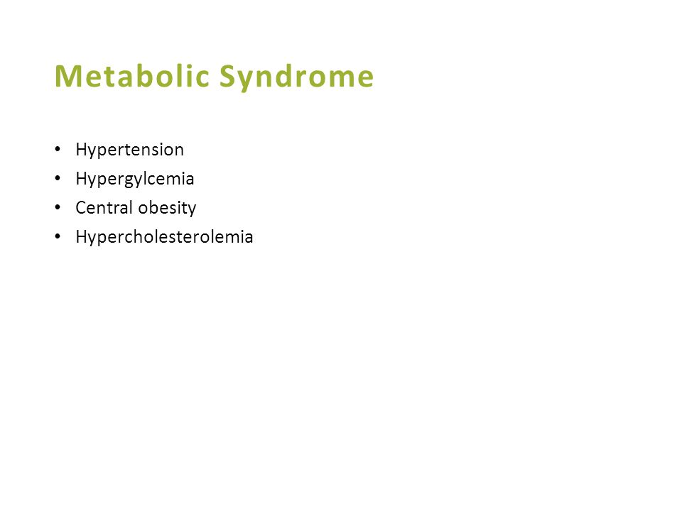 Metabolic Syndrome Hypertension Hypergylcemia Central obesity Hypercholesterolemia
