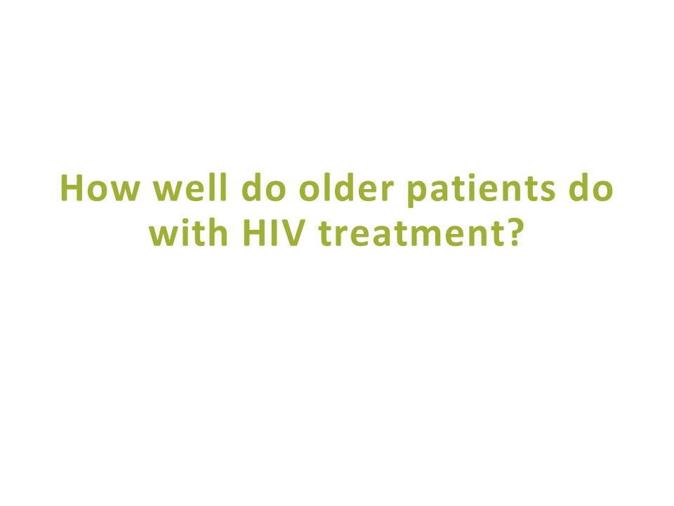 How well do older patients do with HIV treatment