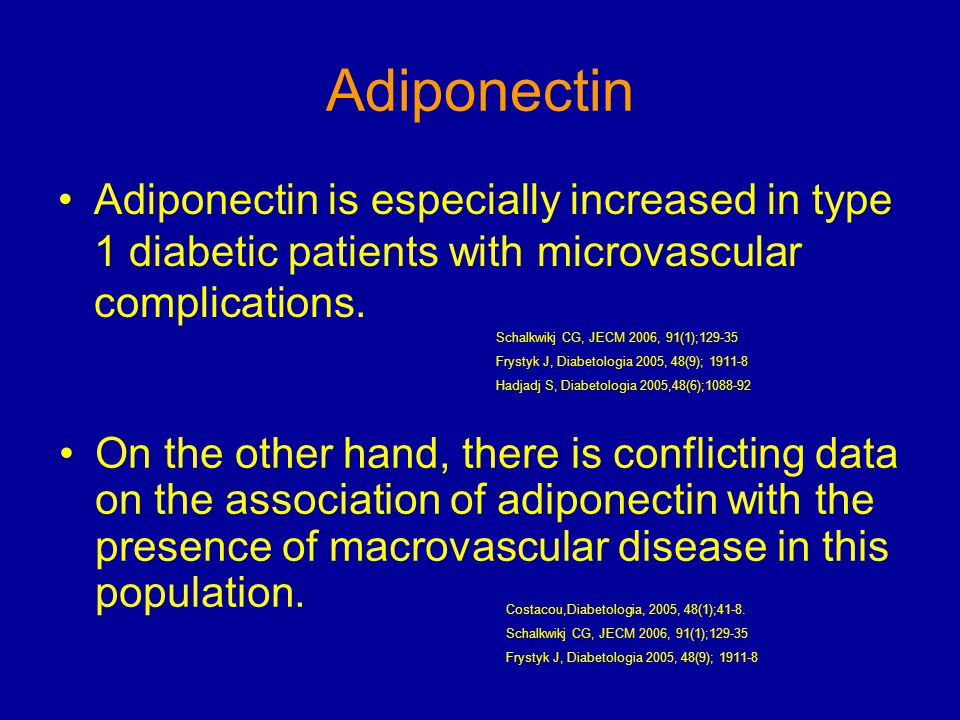 Adiponectin is especially increased in type 1 diabetic patients with microvascular complications. Schalkwikj CG, JECM 2006, 91(1);129-35 Frystyk J, Di