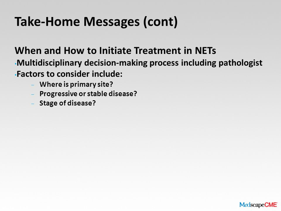 When and How to Initiate Treatment in NETs Multidisciplinary decision-making process including pathologist Factors to consider include: – Where is pri