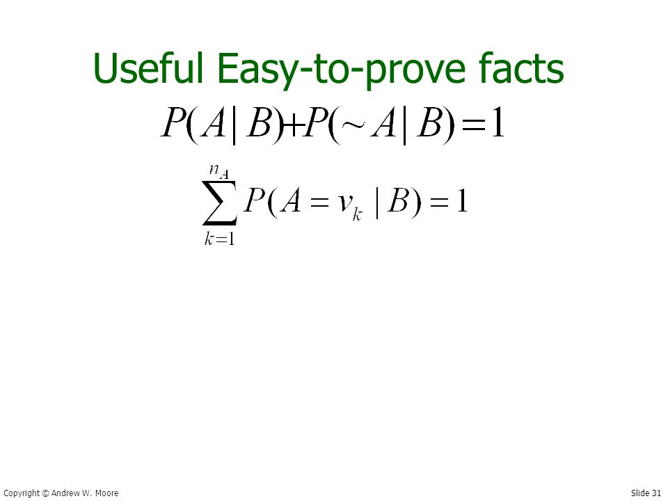 Slide 31 Copyright © Andrew W. Moore Useful Easy-to-prove facts
