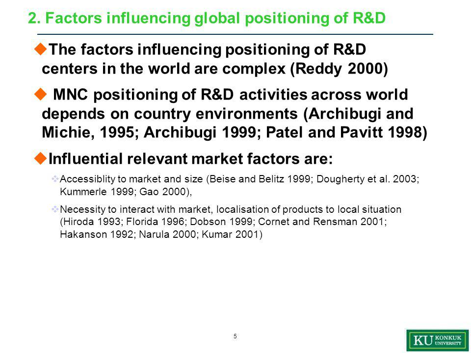 6  Human resources for scientific R&D and technical expertise in a specific area  In the case of science-intensive R&D activities, human resources in universities and research institutes are important for attracting MNCs -FDI R&D for access to knowledge through participation in communities of scientists (Chiesa 1995; Dambrine 1997; Voelker and Stead 1999; De Meyer and Mizushima 1989; Florida 1996; Kummar 2001) -The allocation of R&D to country with expertise in specific technological field (Beise and Heike 1999) 2.