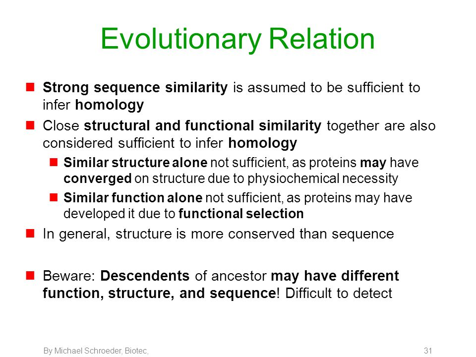 By Michael Schroeder, Biotec, 31 Evolutionary Relation nStrong sequence similarity is assumed to be sufficient to infer homology nClose structural and