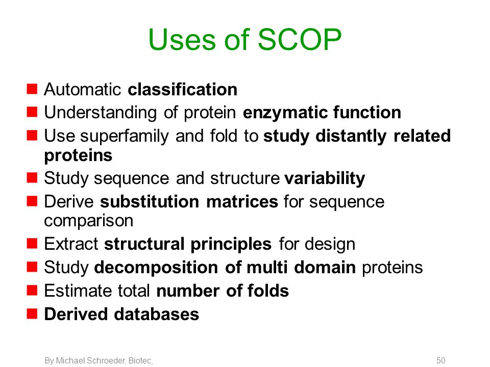 By Michael Schroeder, Biotec, 50 Uses of SCOP nAutomatic classification nUnderstanding of protein enzymatic function nUse superfamily and fold to stud