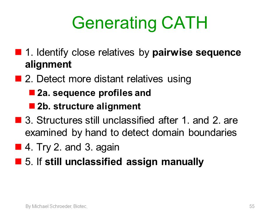 By Michael Schroeder, Biotec, 55 Generating CATH n1. Identify close relatives by pairwise sequence alignment n2. Detect more distant relatives using n