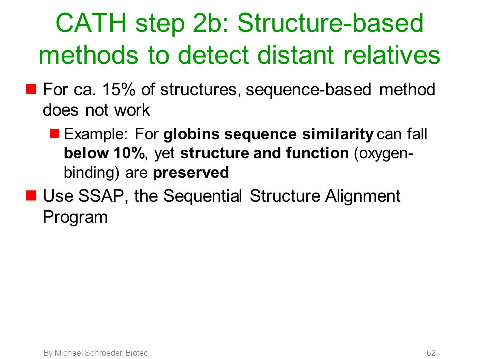 By Michael Schroeder, Biotec, 62 CATH step 2b: Structure-based methods to detect distant relatives nFor ca. 15% of structures, sequence-based method d