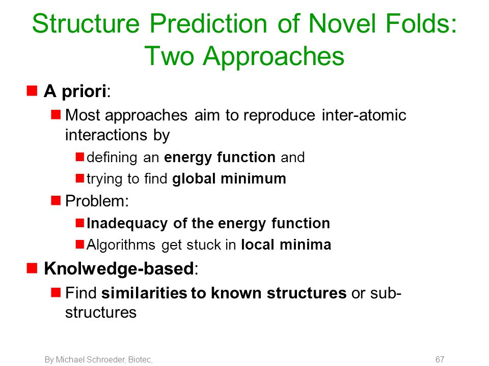 By Michael Schroeder, Biotec, 67 Structure Prediction of Novel Folds: Two Approaches nA priori: nMost approaches aim to reproduce inter-atomic interac