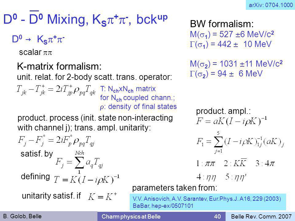 D 0 - D 0 Mixing, K S  +  -, bck up B. Golob, Belle Charm physics at Belle 40Belle Rev. Comm. 2007 D 0 → K S  +  - scalar  arXiv: 0704.1000 BW f