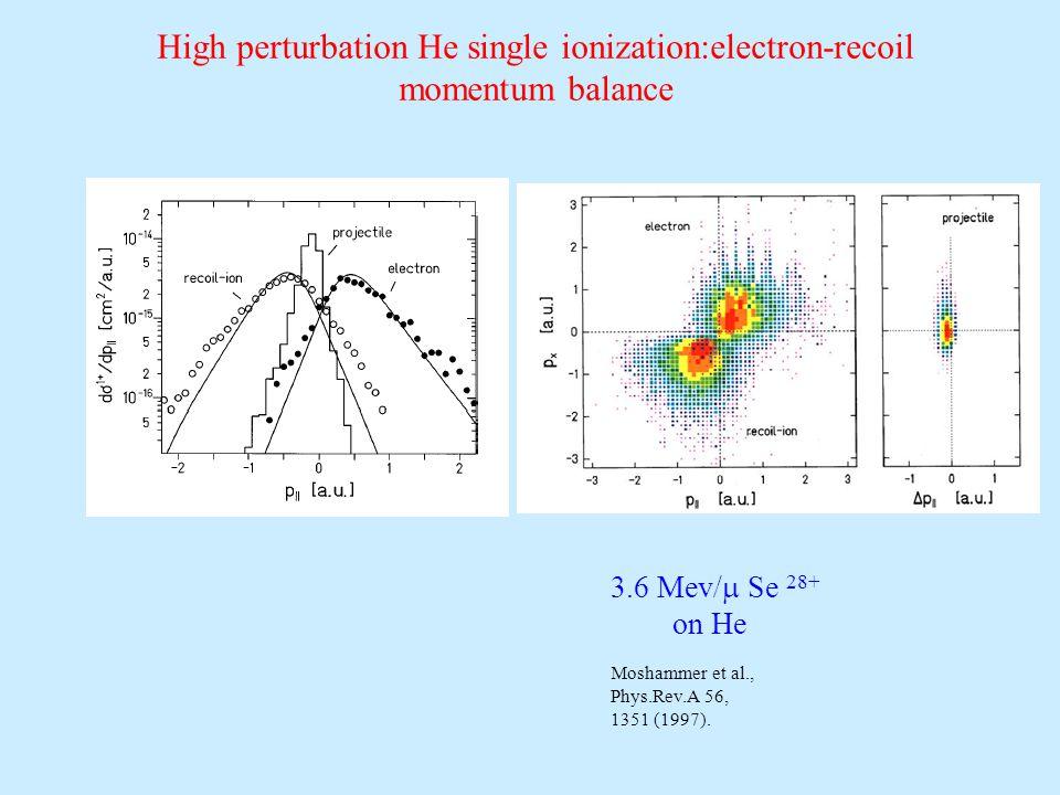High perturbation He single ionization:electron-recoil momentum balance 3.6 Mev/  Se 28+ on He Moshammer et al., Phys.Rev.A 56, 1351 (1997).