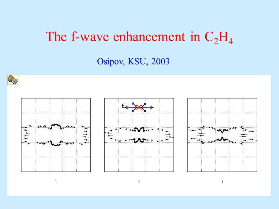 The f-wave enhancement in C 2 H 4 Osipov, KSU, 2003