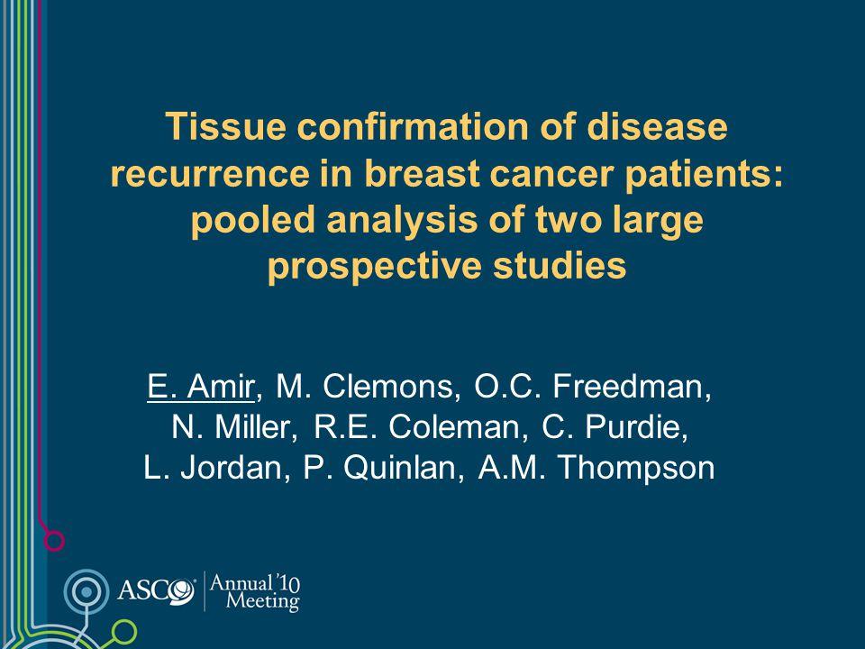 E. Amir, M. Clemons, O.C. Freedman, N. Miller, R.E. Coleman, C. Purdie, L. Jordan, P. Quinlan, A.M. Thompson Tissue confirmation of disease recurrence