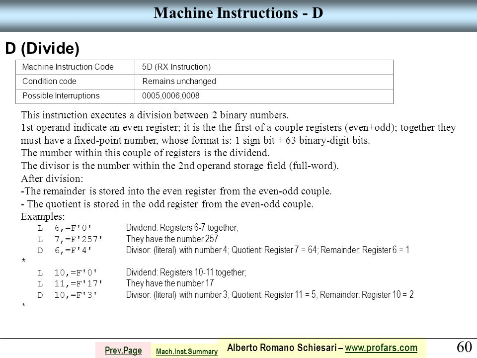 60 Alberto Romano Schiesari – www.profars.comwww.profars.com Prev.Page Machine Instructions - D D (Divide) Machine Instruction Code5D (RX Instruction)