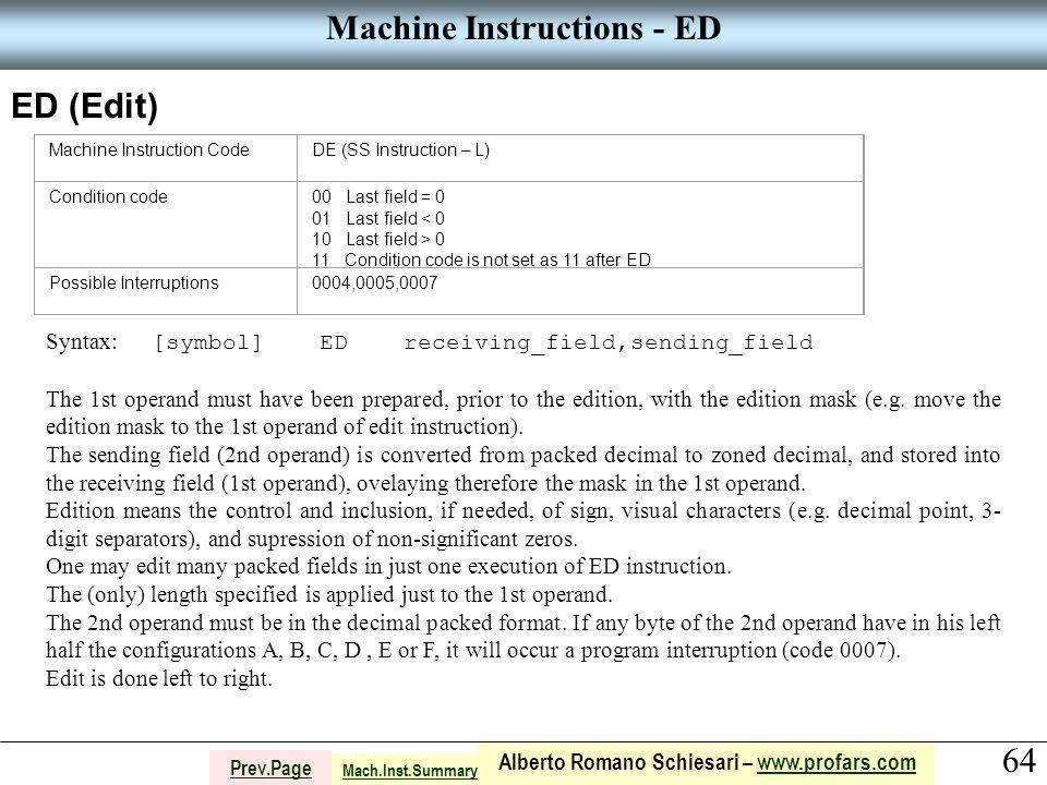 64 Alberto Romano Schiesari – www.profars.comwww.profars.com Prev.Page Machine Instructions - ED ED (Edit) Machine Instruction CodeDE (SS Instruction