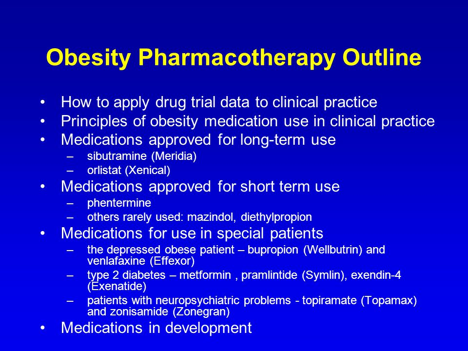 Obesity Pharmacotherapy Outline How to apply drug trial data to clinical practice Principles of obesity medication use in clinical practice Medication