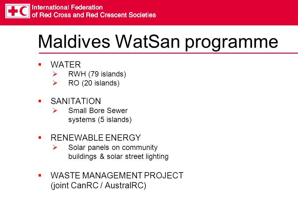 Maldives WatSan programme  WATER  RWH (79 islands)  RO (20 islands)  SANITATION  Small Bore Sewer systems (5 islands)  RENEWABLE ENERGY  Solar