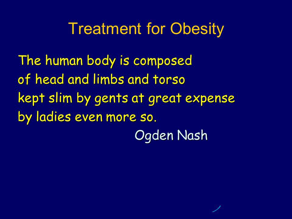 Treatment for Obesity The human body is composed of head and limbs and torso kept slim by gents at great expense by ladies even more so.