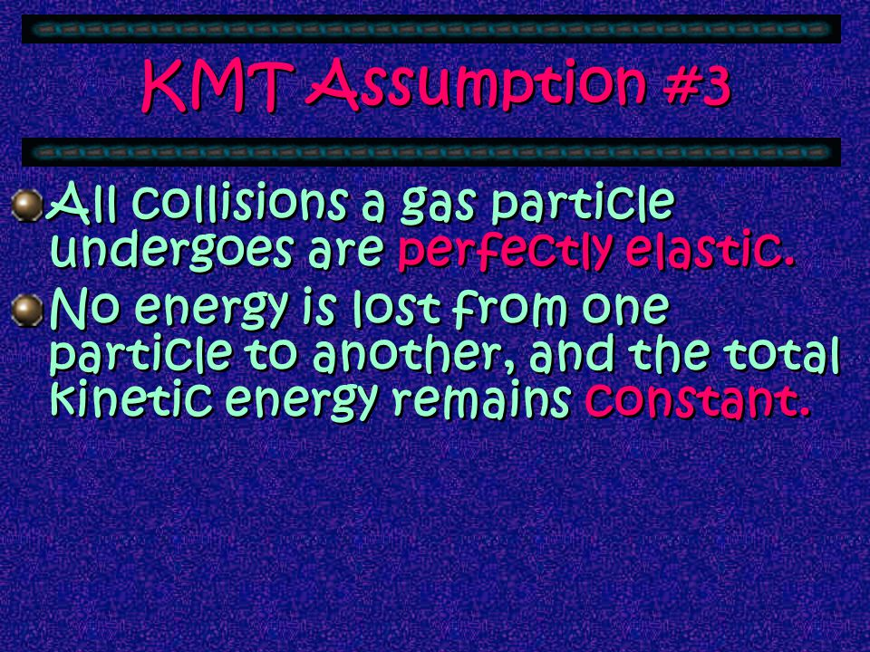 KMT Assumption #2 The particles in a gas move in constant random motion. Particles move in straight paths and are completely independent of each of ot
