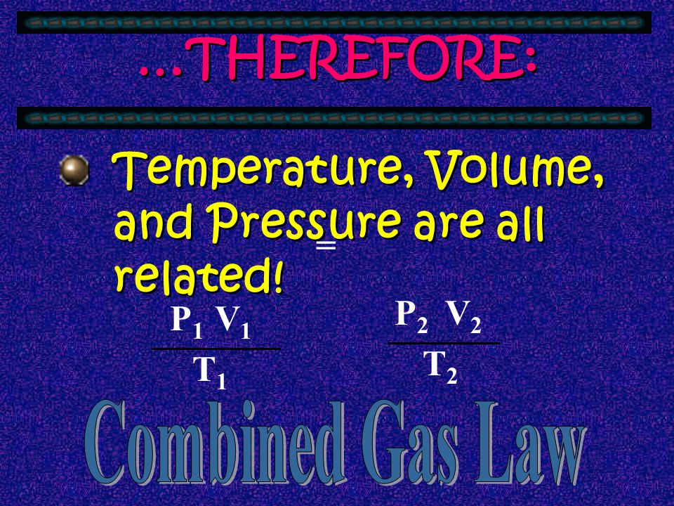 Combined Gas Law Combined Gas Law: 33.Variables 34.Constant 35.Formula Combined Gas Law: 33.Variables 34.Constant 35.Formula