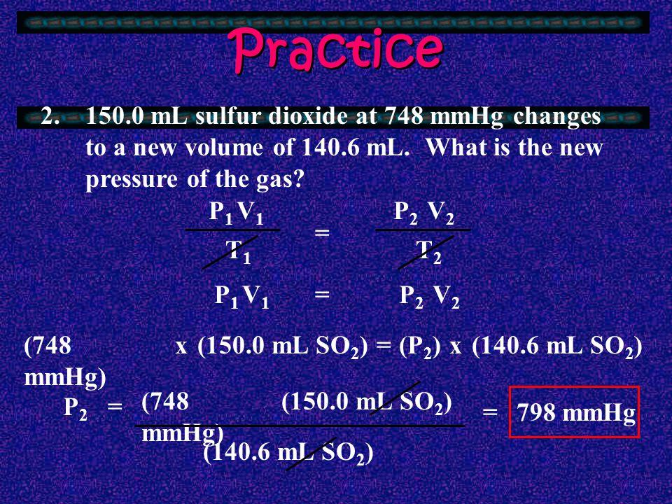 Practice 100.0 cm 3 oxygen at 10.50 kPa changes to 9.91 kPa. What is the new volume of the gas? 1. = V1V1 T1T1 P1P1 V2V2 T2T2 P2P2 =V1V1 P1P1 V2V2 P2P