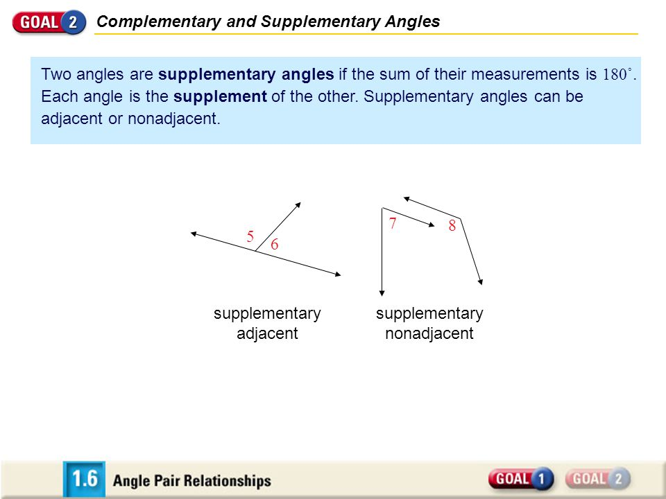 Complementary and Supplementary Angles 5 6 7 8 supplementary nonadjacent supplementary adjacent Two angles are supplementary angles if the sum of thei