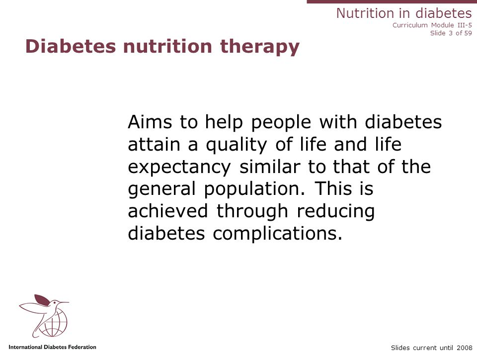 Nutrition in diabetes Curriculum Module III-5 Slide 14 of 59 Slides current until 2008 Selecting insulin to suit the individual and meal pattern Meal patternNumber of injections and insulin type Two large mealsTwice a day: mixture of short- and intermediate- acting before meals Three meals: breakfast, light lunch and dinner Twice a day: mixture of rapid-/short- and intermediate-acting before breakfast and before dinner