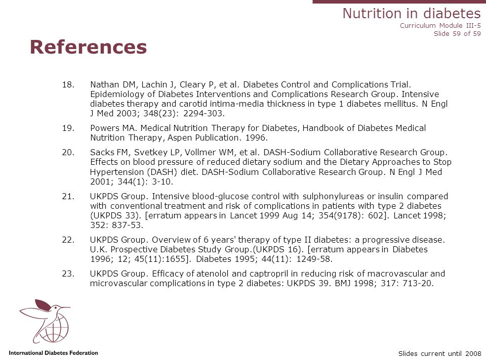 Nutrition in diabetes Curriculum Module III-5 Slide 59 of 59 Slides current until 2008 References 18.Nathan DM, Lachin J, Cleary P, et al.