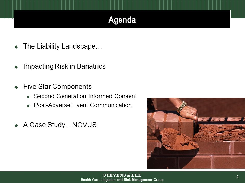2 Agenda  The Liability Landscape…  Impacting Risk in Bariatrics  Five Star Components  Second Generation Informed Consent  Post-Adverse Event Communication  A Case Study…NOVUS STEVENS & LEE Health Care Litigation and Risk Management Group