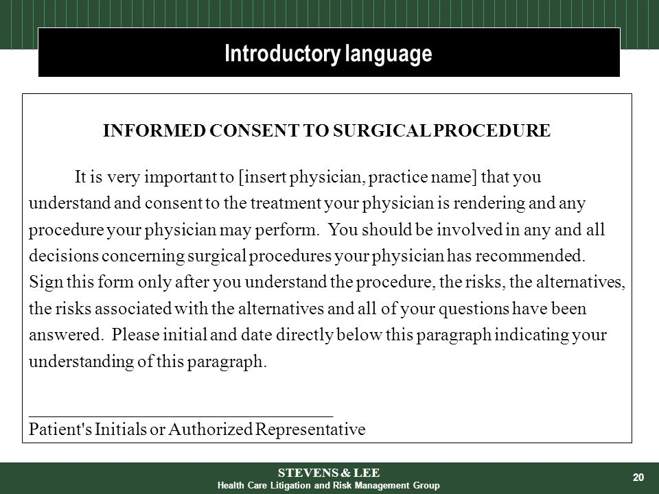 20 Introductory language INFORMED CONSENT TO SURGICAL PROCEDURE It is very important to [insert physician, practice name] that you understand and consent to the treatment your physician is rendering and any procedure your physician may perform.