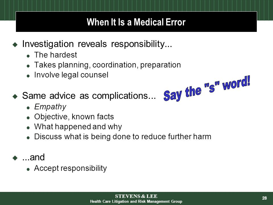 28 When It Is a Medical Error  Investigation reveals responsibility...  The hardest  Takes planning, coordination, preparation  Involve legal coun