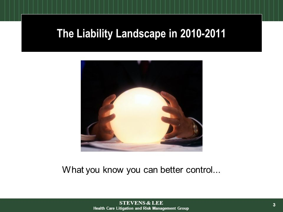 3 The Liability Landscape in 2010-2011 What you know you can better control...