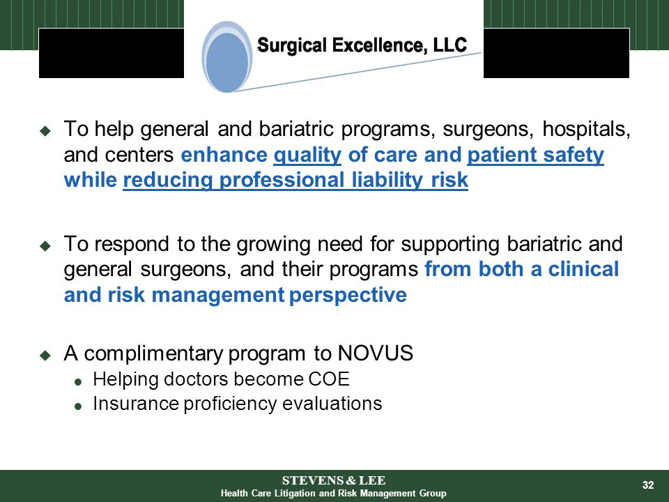 32 Surgical Excellence, LLC  To help general and bariatric programs, surgeons, hospitals, and centers enhance quality of care and patient safety whil